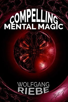 Compelling Mental Magic by Wolfgang Riebe