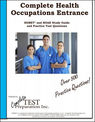 Complete Health Occupation Entrance! Complete Health Occupations Entrance Test (HOBET and HOAE) study guide and Practice Test Qu by Complete Test Preparation Inc.