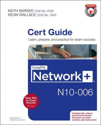 CompTIA Network+ N10-006 Cert Guide by Keith Barker & Kevin Wallace