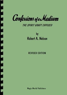 Confessions of a Medium by Robert A. Nelson