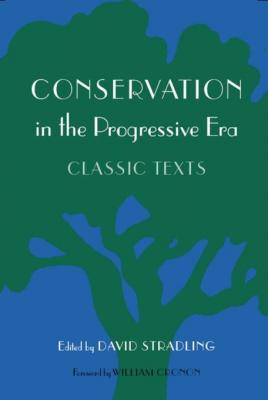 Conservation in the Progressive Era: Classic Texts by David Stradling