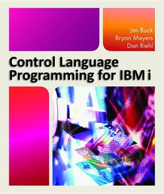 Control Language Programming for IBM I by Jim Buck & Bryan Meyers & Dan Riehl