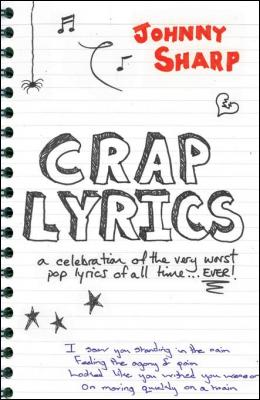 Crap Lyrics: A celebration of the very worst pop lyrics of all time... EVER! by Johnny Sharp