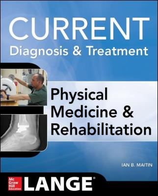 Current Diagnosis and Treatment Physical Medicine and Rehabilitation by Ian Maitin