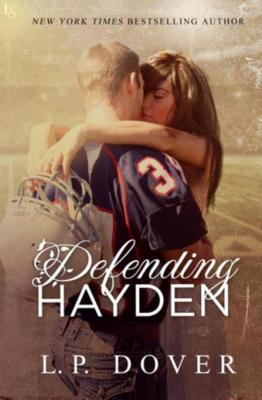 Defending Hayden: A Second Chances Novel by L. P. Dover