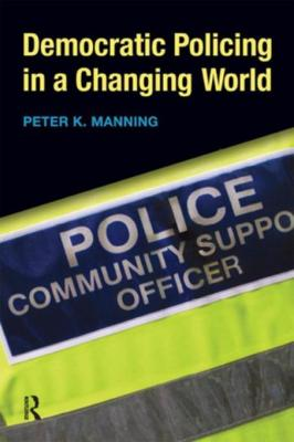 Democratic Policing in a Changing World by Peter K. Manning