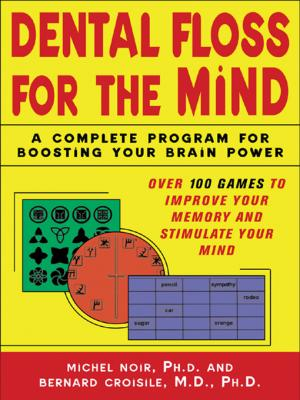 Dental Floss for the Mind: A complete program for boosting your brain power by Michel Noir