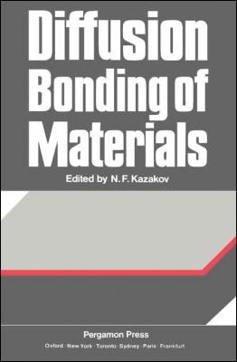 Diffusion Bonding of Materials by N. F. Kazakov