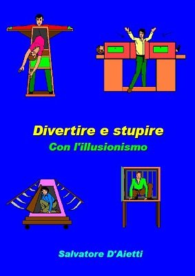 Divertire e Stupire Con l'Illusionismo by Salvatore D'Aietti