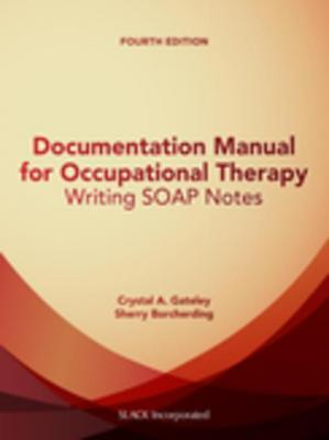 Documentation Manual for Occupational Therapy: Writing SOAP Notes, Fourth Edition by Crystal Gateley