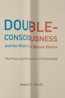 Double-Consciousness and the Rhetoric of Barack Obama: The Price and Promise of Citizenship by Robert E. Terrill