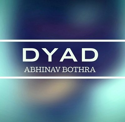 DYAD by Abhinav Bothra