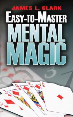 Easy-to-Master Mental Magic by James L. Clark