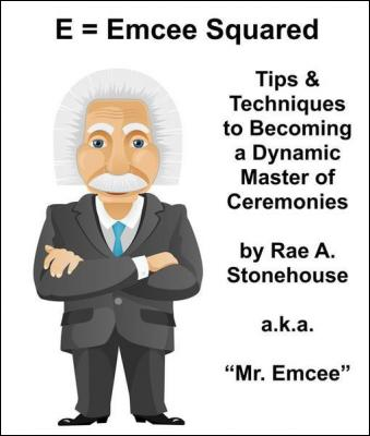 E = Emcee Squared: Tips & Techniques to Becoming a Dynamic Master of Ceremonies by Rae Stonehouse