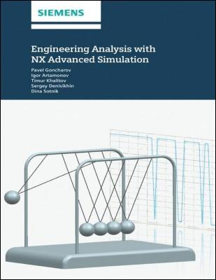 Engineering Analysis With NX Advanced Simulation by P. Goncharov & I. Artamonov & T. Khalitov