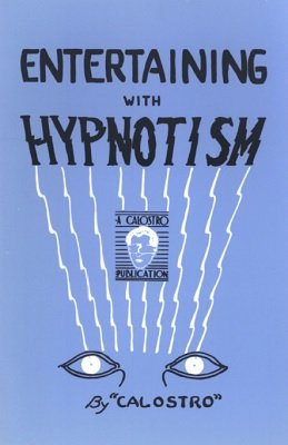Entertaining with Hypnotism by Calostro