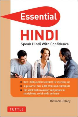 Essential Hindi: Speak Hindi with Confidence! (Self-Study Guide and Hindi Phrasebook) by Richard Delacy