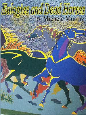Eulogies and Dead Horses: Adventures and Interesting Situations in the Life of a Traveling Geologist by Michele Murray