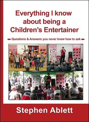 Everything I know about being a Children's Entertainer by Stephen Ablett
