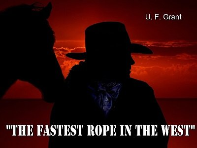 The Fastest Rope in the West by Ulysses Frederick Grant