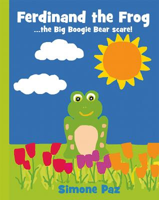 Ferdinand the Frog: the Big Boogie Bear scare! by Simone M. Paz