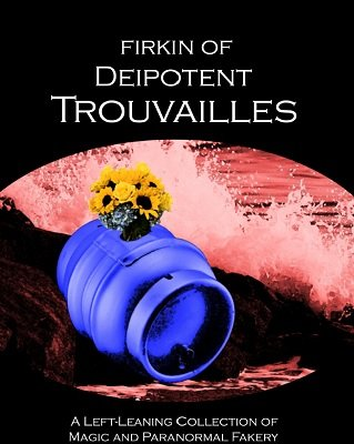 Firkin of Deipotent Trouvailles by John Hostler