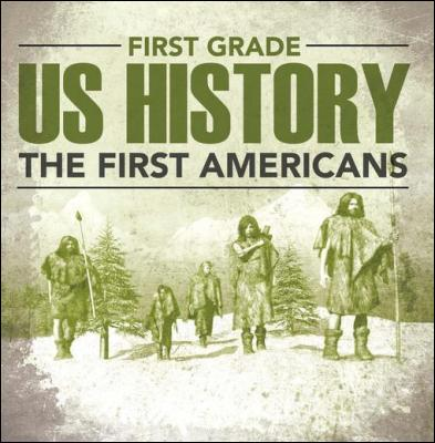 First Grade Us History: The First Americans: First Grade Books by Baby Professor