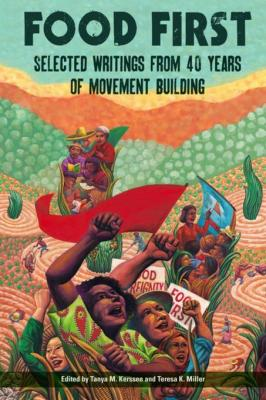 Food First: Selected Writings from 40 Years of Movement Building by Teresa K. Miller