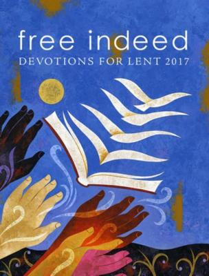 Free Indeed: Devotions for Lent 2017 by Javier Alanis
