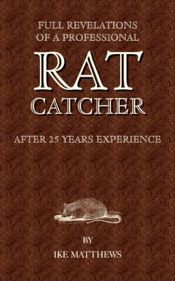 Full Revelations of a Professional Rat-Catcher After 25 Years' Experience by Ike Williams