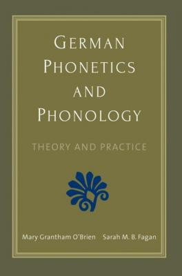 German Phonetics and Phonology: Theory and Practice by Mary Grantham O'Brien & Sarah M. B. Fagan