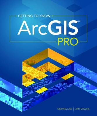Getting to Know ArcGIS Pro by Michael Law & Amy Collins