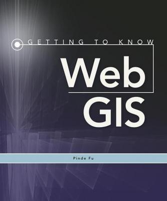 Getting to Know Web GIS by Pinde Fu