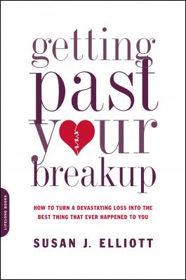 Getting Past Your Breakup: How to Turn a Devastating Loss into the Best Thing That Ever Happened to You by Susan J. Elliott