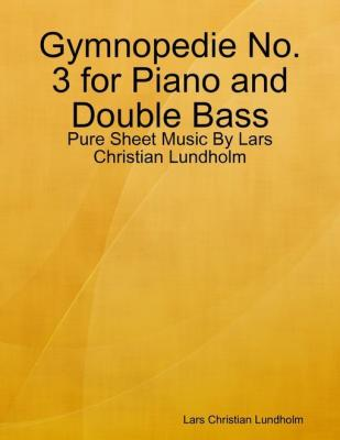 Gymnopedie No. 3 for Piano and Double Bass - Pure Sheet Music By Lars Christian Lundholm by Lars Christian Lundholm