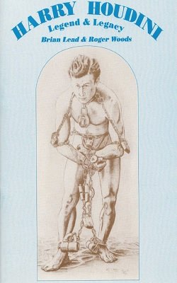 Harry Houdini Legend and Legacy by Brian Lead & Roger Woods