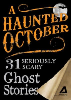 A Haunted October: 31 Seriously Scary Ghost Stories by Editors of Adams Media