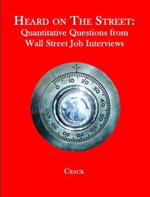 Heard on The Street: Quantitative Questions from Wall Street Job Interviews by Timothy Falcon Crack