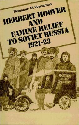 Herbert Hoover and Famine Relief to Soviet Russia, 1921¿1923 by Benjamin M. Weissman