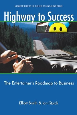 Highway to Success: a complete guide to the business of being an entertainer by Elliott Smith & Ian Quick