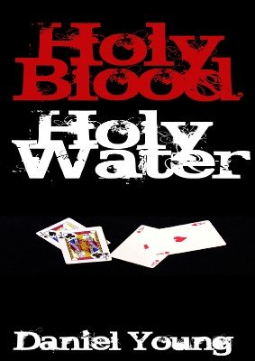 Holy Blood Holy Water by Daniel Young