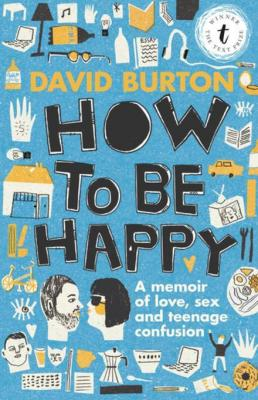 How to Be Happy: A Memoir of Love, Sex and Teenage Confusion by David Burton