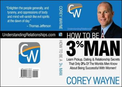 How to Be a 3% Man, Winning the Heart of the Woman of Your Dreams by Corey Wayne