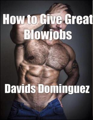 How to Give Great Blowjobs by Davids Dominguez