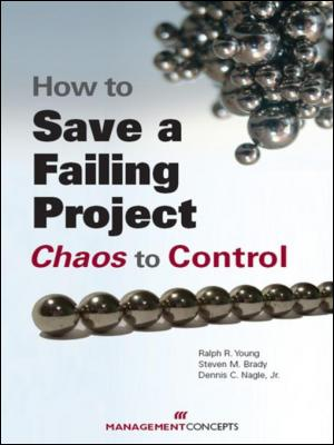 How to Save a Failing Project: Chaos to Control: Chaos to Control by Ralph R. Young & Steve Brady & Dennis Nagle