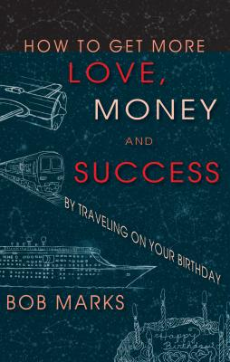 How to Get More Love, Money, and Success by Traveling on Your Birthday by Robert Marks