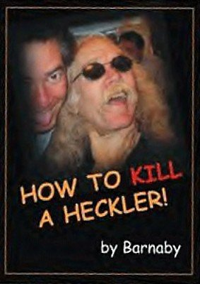 How to Kill a Heckler by Barnaby