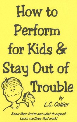How to Perform for Kids & Stay Out of Trouble by L. C. Collier