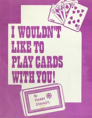 I Wouldn't Like To Play Cards With You! by Harry Stanley