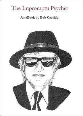 The Impromptu Psychic by Bob Cassidy